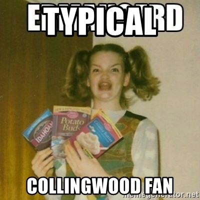 Ermahgerd - typical  collingwood fan