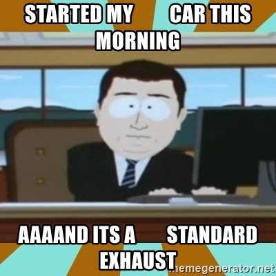 And it's gone - Started my         car this morning aaaand its a        standard exhaust