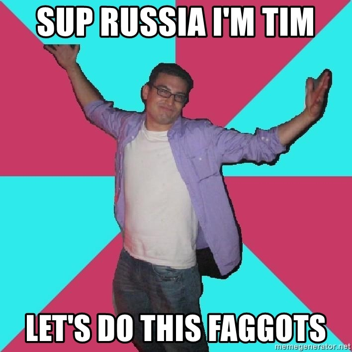 Douchebag Roommate - sup russia i'm tim let's do this faggots