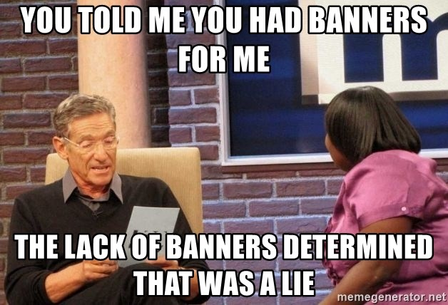 Maury Lie Detector - You told me you had banners for me the lack of banners determined that was a lie