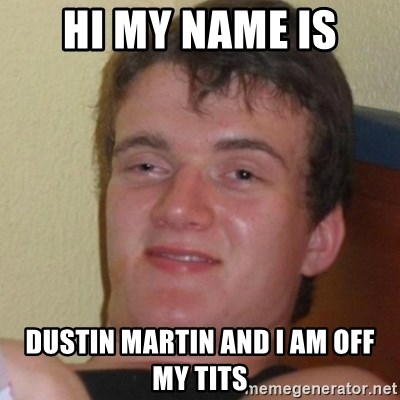 Stoner Stanley - hi my name is dustin martin and i am off my tits
