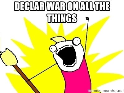 X ALL THE THINGS - Declar war on all the things