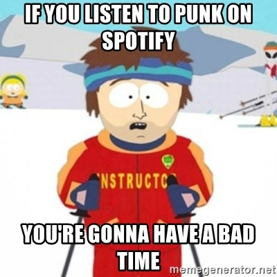Bad time ski instructor 1 - If you listen to Punk on Spotify You're gonna have a bad time