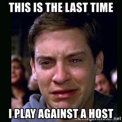 crying peter parker - this is the last time i play against a host