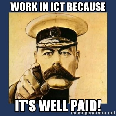 your country needs you - Work in ICT BECAUSE iT'S WELL PAID!