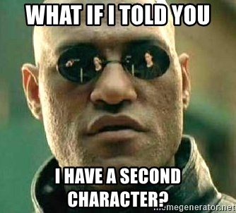 What if I told you / Matrix Morpheus - what if i told you i have a second character?
