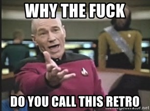 Picard Wtf - why the fuck do you call this retro