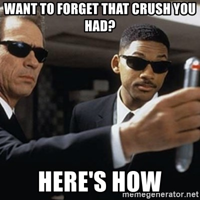 men in black - Want to forget that CRush you had? Here's how