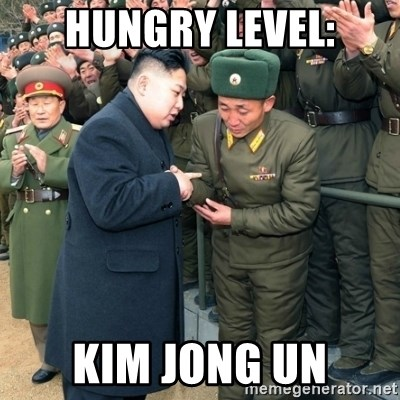 Hungry Kim Jong Un - Hungry level: Kim jong un