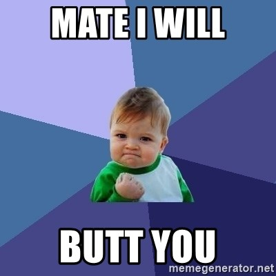 Success Kid - Mate I WILL BUTT YOU