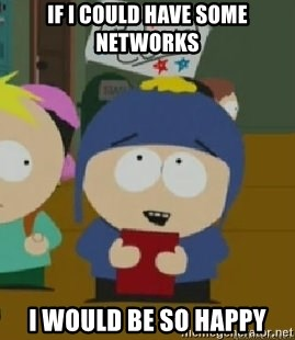 Craig would be so happy - If I could have some networks I would be so happy