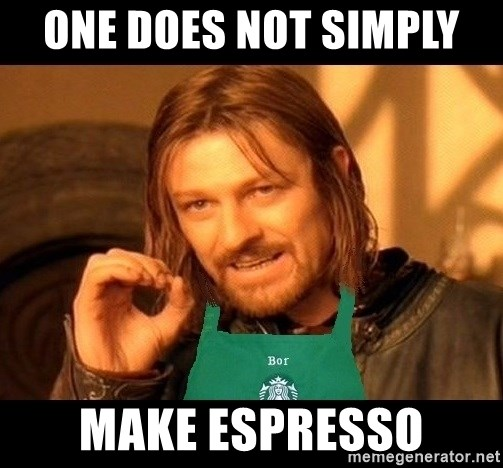 Barista Boromir - One does not simply  make Espresso