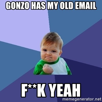 Success Kid - gonzo has my old email f**K yeah