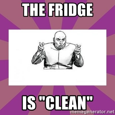 "'dr. evil' air quote - The fridge is ""clean"""