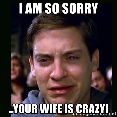 crying peter parker - I am so sorry ..your wife is crazy!