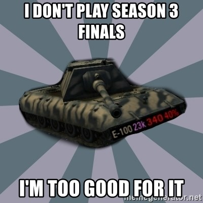 TERRIBLE E-100 DRIVER - I don't play SEASON 3 FINALS i'm too good for it