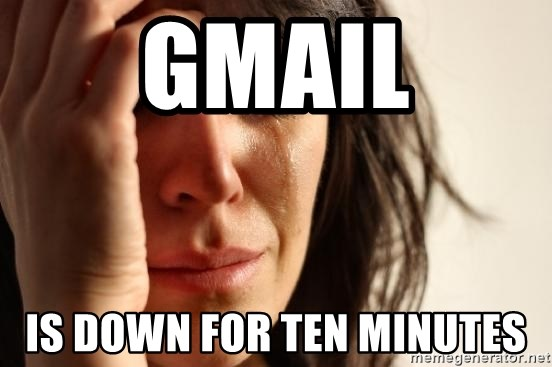 First World Problems - gmail is down for ten minutes