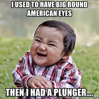 evil toddler kid2 - I used to have big round American eyes Then I had a plunger….