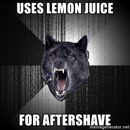 Insanity Wolf - Uses lemon juice for aftershave