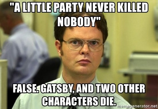 """Dwight Meme - """"A little party never killed nobody"""" false. Gatsby, and two other characters die."""