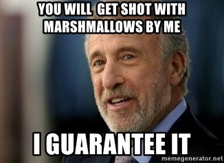 Mens Warehouse Guy - you will  get shot with marshmallows by me i guarantee it