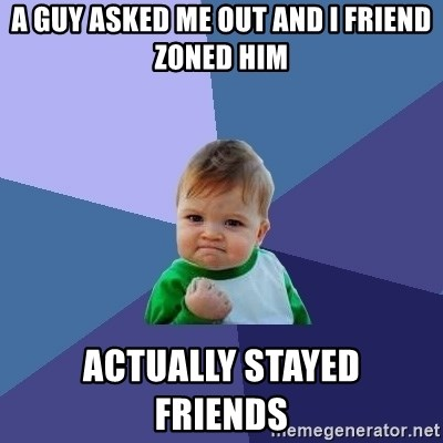 Success Kid - a guy asked me out and i friend zoned him actually stayed             friends