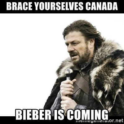 Winter is Coming - Brace Yourselves canada Bieber is coming