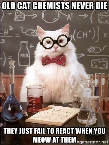 Chemistry Cat - old cat chemists never die they just fail to react when you meow at them