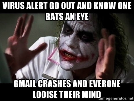 joker mind loss - virus alert go out and know one bats an eye Gmail Crashes and everone looise their mind