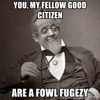 1889 [10] guy - you, my fellow good citizen are a fowl fugezy