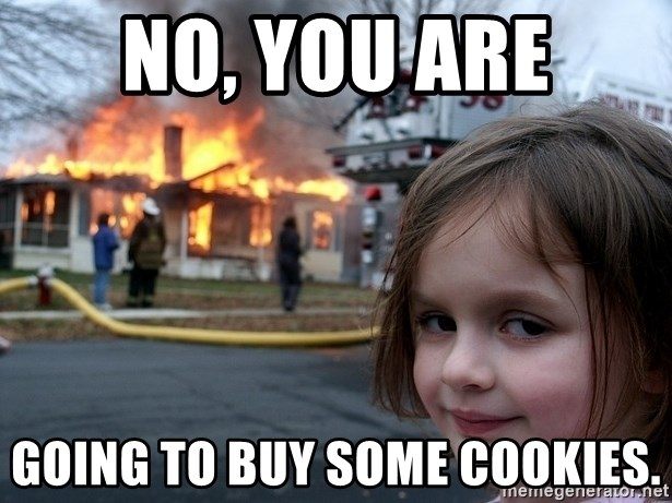 Disaster Girl - No, you are Going to buy some cookies.