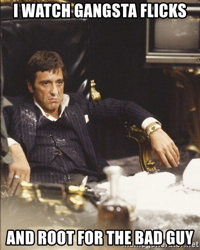 Scarface Snow - I watch gangsta flicks And root for the bad guy