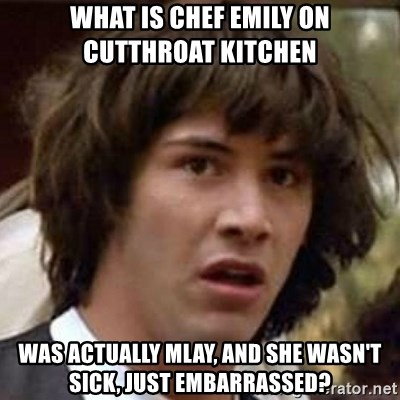 What Is Chef Emily On Cutthroat Kitchen Was Actually Mlay