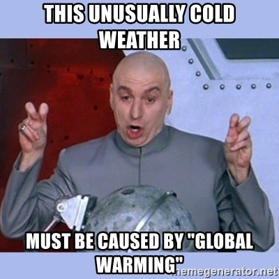 """Dr Evil meme - this unusually cold weather must be caused by """"global warming"""""""