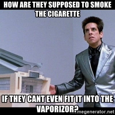 Zoolander for Ants - How are they supposed to smoke the cigarette if they cant even fit it into the vaporizor?