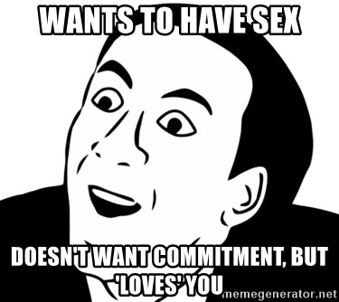 nicholas cage you dont say - wants to have sex doesn't want commitment, but 'loves' you