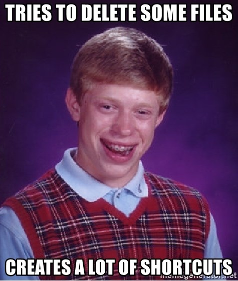 Bad Luck Brian - tries to delete some files creates a lot of shortcuts