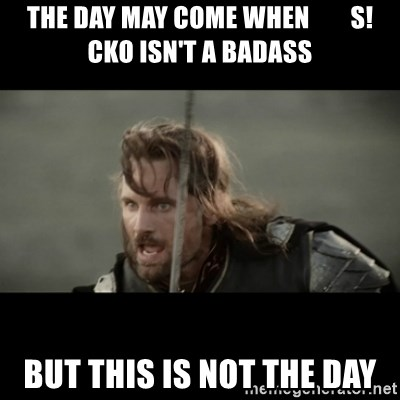 But it is not this Day ARAGORN - The day may come when        S!cko isn't a badass BUT THIS IS NOT THE DAY