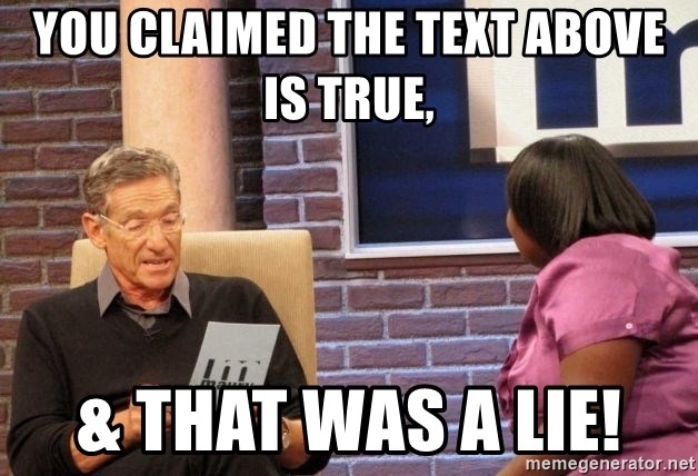Maury Lie Detector - You claimed the text above is true, & THAT WAS A LIE!