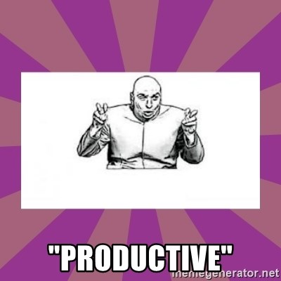 "'dr. evil' air quote -  ""Productive"""