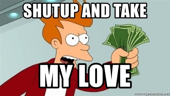 Shut up and take my money Fry blank - shutup and take my love