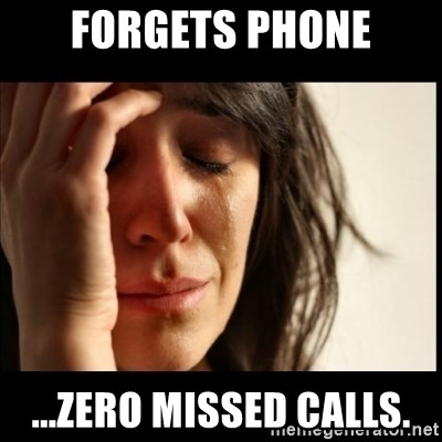 First World Problems - Forgets phone ...Zero missed calls.