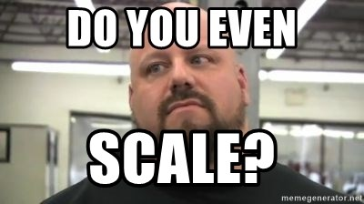 do you even lift - do you even sCALE?