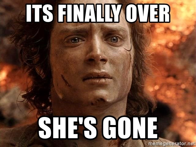 Its Finally Over Shes Gone Frodo Meme Generator