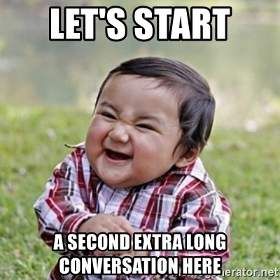 evil toddler kid2 - let's start  a second extra long conversation here