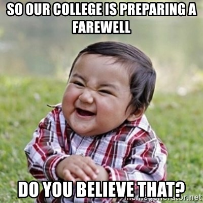 evil toddler kid2 - so our college is preparing a farewell do you believe that?