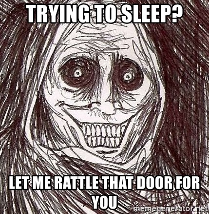 Shadowlurker - trying to sleep? let me rattle that door for you