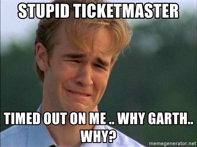 Dawson Crying - stupid ticketmaster timed out on me .. why garth.. why?