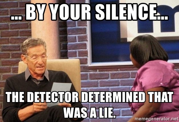Maury Lie Detector - ... By your silence... The detector determined that was a lie.