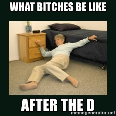 life alert lady - What bitches be like After the D
